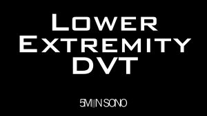 Lower Extremity DVT