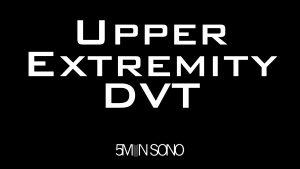 Upper extremity DVT